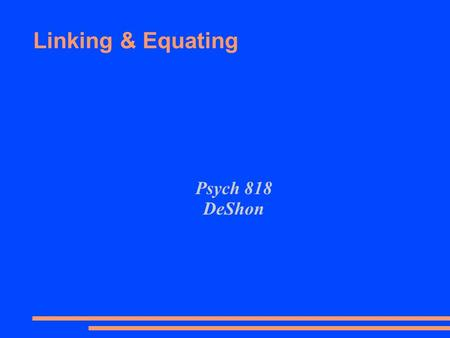 Linking & Equating Psych 818 DeShon. Why needed? ● Large-scale testing programs often require multiple forms to maintain test security over time or to.