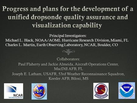 Principal Investigators: Michael L. Black, NOAA/AOML Hurricane Research Division, Miami, FL Charles L. Martin, Earth Observing Laboratory, NCAR, Boulder,