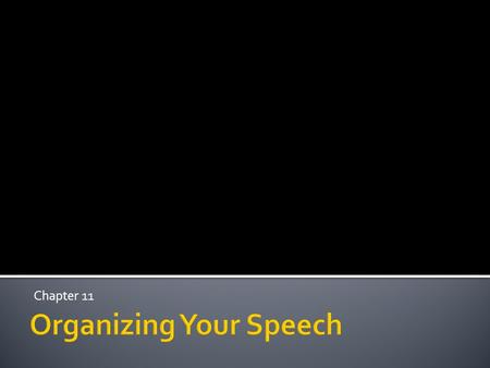 Organizing Your Speech Chapter 11.  Organizing your main ideas ▪ There are five organization patterns often used  Chronological ▪ Organization by time.