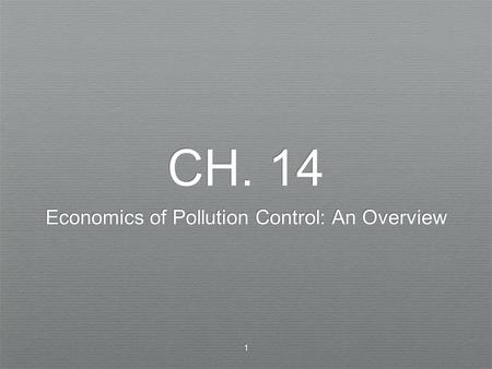 1 CH. 14 Economics of Pollution Control: An Overview.