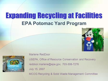 Expanding Recycling at Facilities EPA Potomac Yard Program Marlene RedDoor USEPA, Office of Resource Conservation and Recovery