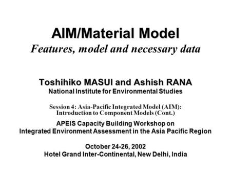 AIM/Material Model AIM/Material Model Features, model and necessary data Toshihiko MASUI and Ashish RANA National Institute for Environmental Studies Session.
