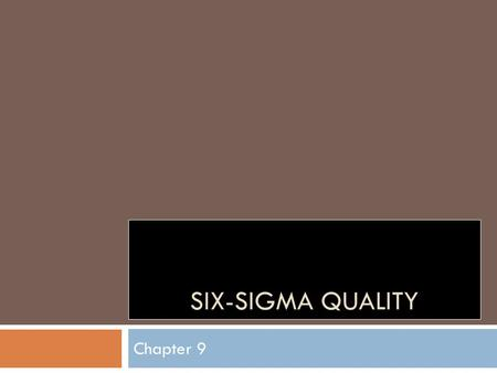 SIX-SIGMA QUALITY Chapter 9. 1. Understand total quality management. 2. Describe how quality is measured and be aware of the different dimensions of quality.