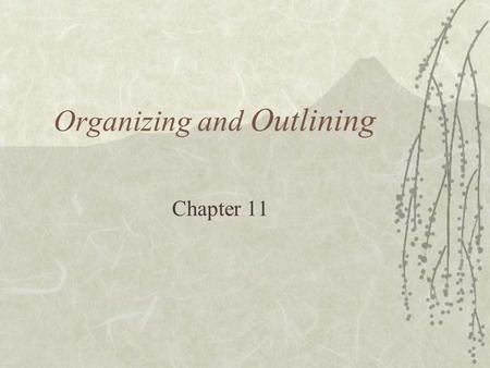 Organizing and Outlining Chapter 11.  This outline consists of Four parts; The Header, The Introduction, The Body, and The Conclusion. Before you start.