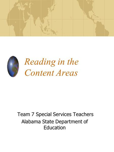 Reading in the Content Areas Team 7 Special Services Teachers Alabama State Department of Education.