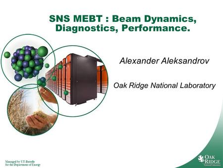 Managed by UT-Battelle for the Department of Energy SNS MEBT : Beam Dynamics, Diagnostics, Performance. Alexander Aleksandrov Oak Ridge National Laboratory.