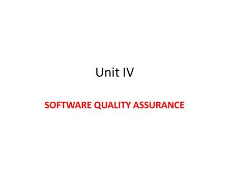 Unit IV SOFTWARE QUALITY ASSURANCE. Points to be Covered 1.1 Quality concepts 1.2 Quality movement 1.3 Software quality assurance Activities 2.1 Software.