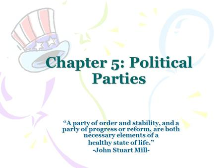 "Chapter 5: Political Parties ""A party of order and stability, and a party of progress or reform, are both necessary elements of a healthy state of life."""