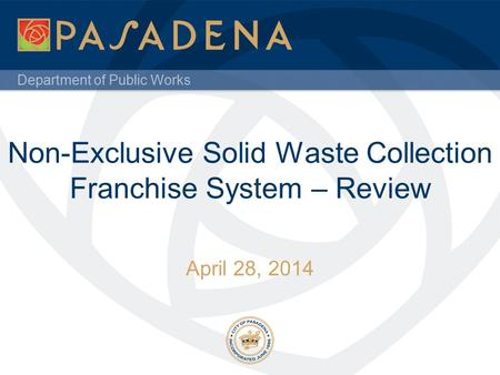 Department of Public Works Non-Exclusive Solid Waste Collection Franchise System – Review April 28, 2014.