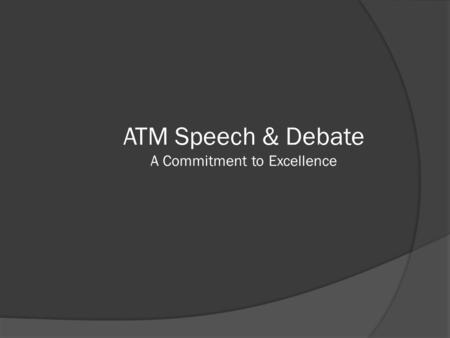 ATM Speech & Debate A Commitment to Excellence