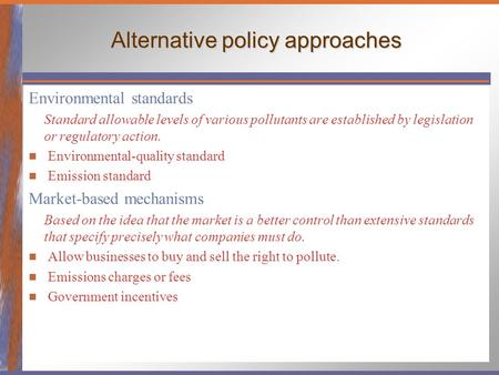 Alternative policy approaches Environmental standards Standard allowable levels of various pollutants are established by legislation or regulatory action.