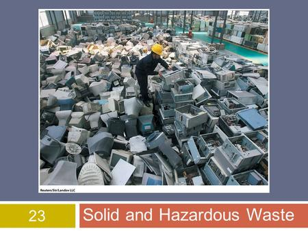 23 Solid and Hazardous Waste. Overview of Chapter 23  Solid Waste  Waste Prevention  Reducing the Amount of Waste  Reusing Products  Recycling Materials.