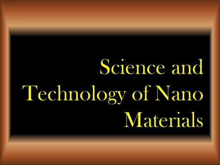 Science and Technology of Nano Materials