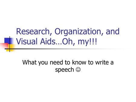 Research, Organization, and Visual Aids…Oh, my!!!
