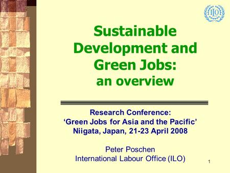 1 Sustainable Development and Green Jobs: an overview Research Conference: 'Green Jobs for Asia and the Pacific' Niigata, Japan, 21-23 April 2008 Peter.