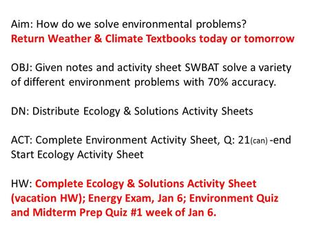 Aim: How do we solve environmental problems? Return Weather & Climate Textbooks today or tomorrow OBJ: Given notes and activity sheet SWBAT solve a variety.