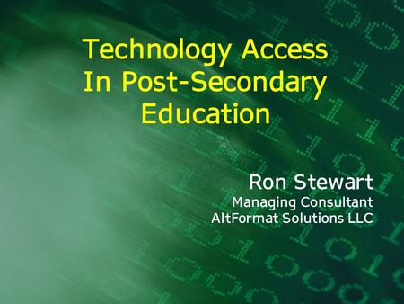 Technology Access In Post-Secondary Education Ron Stewart Managing Consultant AltFormat Solutions LLC.