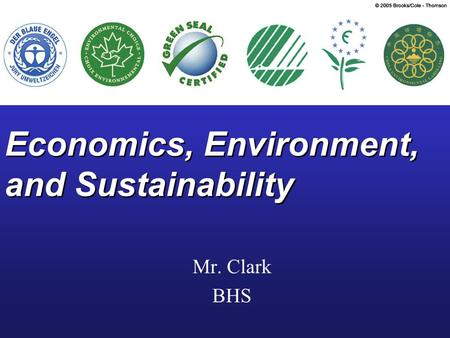 Economics, Environment, and Sustainability Mr. Clark BHS.