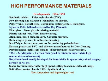 HIGH PERFORMANCE MATERIALS Developments 1926- 1990 Synthetic rubber. Polyvinyl chloride (PVC). New molding and extrusion techniques for plastics. Polystyrene.