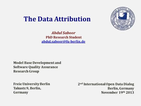 The Data Attribution Abdul Saboor PhD Research Student Model Base Development and Software Quality Assurance Research Group Freie.