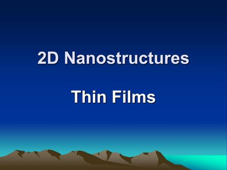 2D Nanostructures Thin Films. Film growth methods –Vapour-phase deposition Evaporation Molecular beam epitaxy (MBE) Sputtering Chemical vapour deposition.