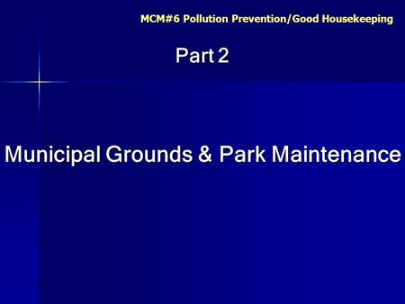 MCM#6 Pollution Prevention/Good Housekeeping Part 2 Municipal Grounds & Park Maintenance.