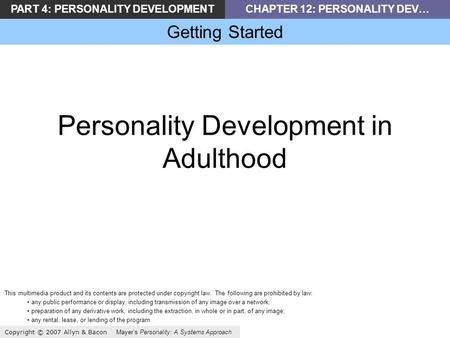 PART 4: PERSONALITY DEVELOPMENTCHAPTER 12: PERSONALITY DEV… Getting Started Copyright © 2007 Allyn & Bacon Mayer's Personality: A Systems Approach Personality.