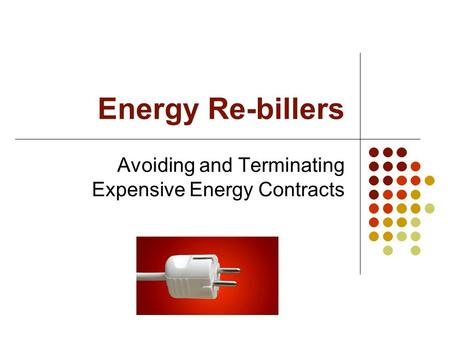 Energy Re-billers Avoiding and Terminating Expensive Energy Contracts.