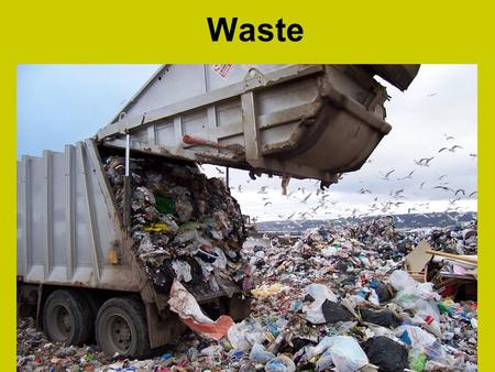 Waste. The Generation of Waste The US generates more than 10 billion metric tons of solid waste each year! Solid Waste – any discarded solid materials.