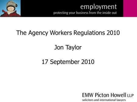 The Agency Workers Regulations 2010 Jon Taylor 17 September 2010.