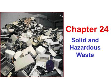 Solid and Hazardous Waste Chapter 24. Solid Waste Footprint US = 4.4 lbs per person per day 229 million tons per year.