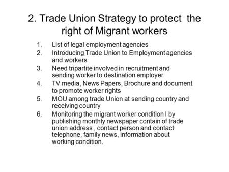 2. Trade Union Strategy to protect the right of Migrant workers 1.List of legal employment agencies 2.Introducing Trade Union to Employment agencies and.