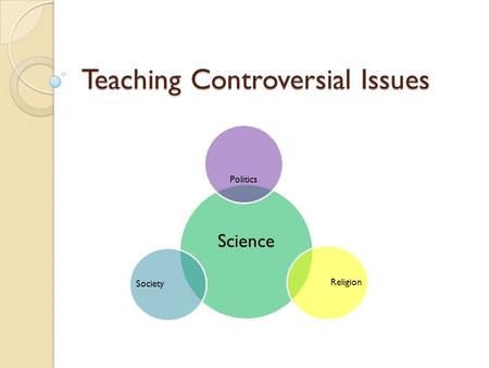 Teaching Controversial Issues Science Religion Politics Society.