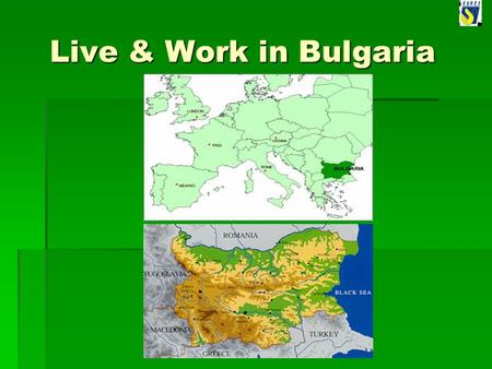 Live & Work in Bulgaria Live & Work in Bulgaria. Live & Work in Bulgaria Summary Summary  Area - 110 994 sq. km  Population - 7 974 000  Capital -