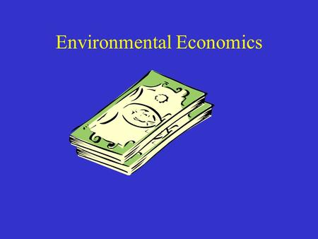 Environmental Economics. Feedbacks Economy feeds back onto the environment Environment feeds back onto the economy How?