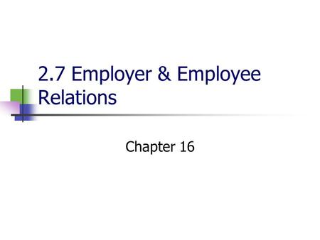 2.7 Employer & Employee Relations Chapter 16. Vocabulary Trade Union An organization of working people with the objective of improving pay and working.