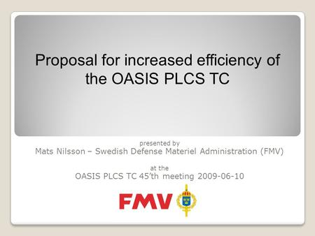 Presented by Mats Nilsson – Swedish Defense Materiel Administration (FMV) at the OASIS PLCS TC 45'th meeting 2009-06-10 Proposal for increased efficiency.