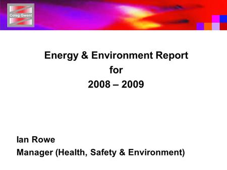 Energy & Environment Report for 2008 – 2009 Ian Rowe Manager (Health, Safety & Environment)