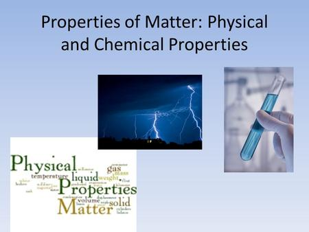 Properties of Matter: Physical and Chemical Properties.