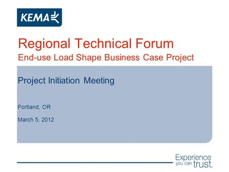 Regional Technical Forum End-use Load Shape Business Case Project Project Initiation Meeting Portland, OR March 5, 2012.