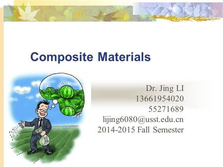 Composite Materials Dr. Jing LI 13661954020 55271689 2014-2015 Fall Semester.