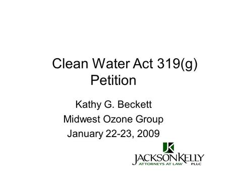 Clean Water Act 319(g) Petition Kathy G. Beckett Midwest Ozone Group January 22-23, 2009.