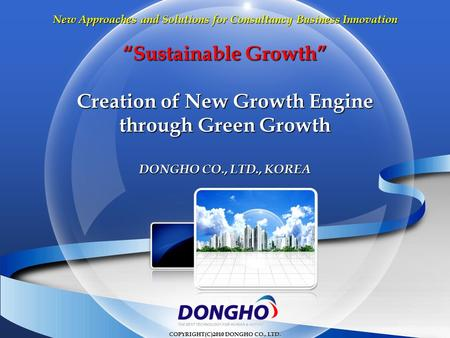 """Sustainable Growth"" Creation of New Growth Engine through Green Growth New Approaches and Solutions for Consultancy Business Innovation COPYRIGHT(C)2010."