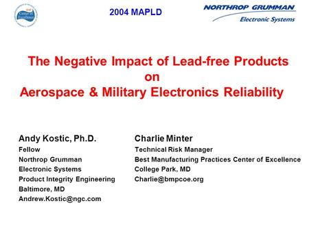 The Negative Impact of Lead-free Products on Aerospace & Military Electronics Reliability 2004 MAPLD Charlie Minter Technical Risk Manager Best Manufacturing.