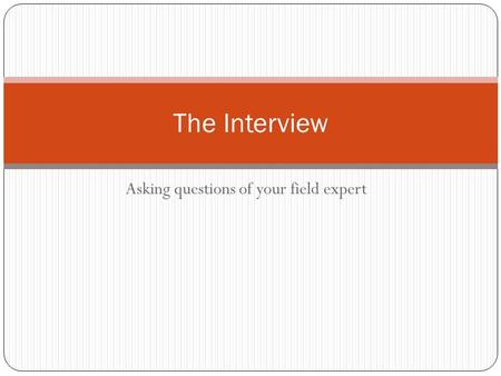 Asking questions of your field expert The Interview.