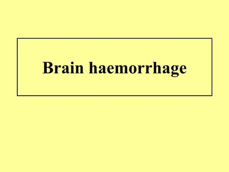 Brain haemorrhage. Etiology Non treated arterial hypertension Amyloid angiopathy Aneuryzms and AVM Head injury Complications of antikoagulant therapy.