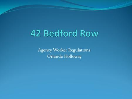 Agency Worker Regulations Orlando Holloway. THE QUALIFYING PERIOD.