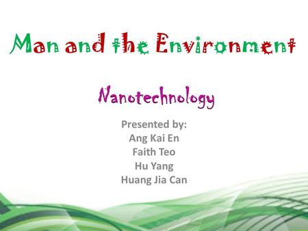 Man and the Environment Presented by: Ang Kai En Faith Teo Hu Yang Huang Jia Can.