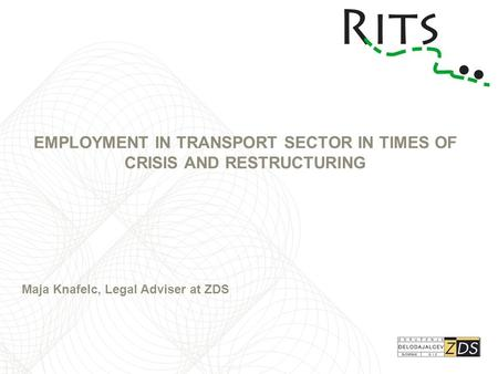 EMPLOYMENT IN TRANSPORT SECTOR IN TIMES OF CRISIS AND RESTRUCTURING Maja Knafelc, Legal Adviser at ZDS.