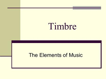 Timbre The Elements of Music.